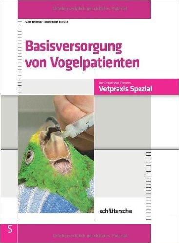 Basisversorgung von Vogelpatienten [Gebundene Ausgabe] Veit Kostka (Autor), Marcellus Bürkle (Autor)