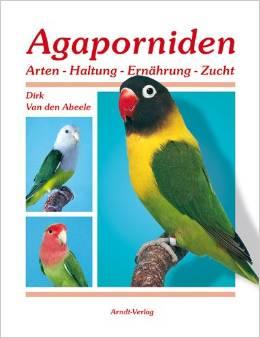 Agaporniden - Arten, Haltung, Ernährung, Zucht (Band 1)