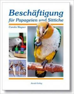 Beschäftigung für Papageien und Sittiche von Carolin Wagner (Autor)