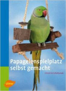 Papageienspielplatz selbst gemacht von Christine Scholtyssek (Autor)