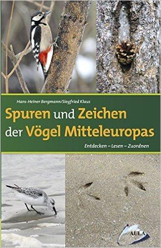 Spuren und Zeichen der Vögel Mitteleuropas Entdecken - Lesen - Zuordnen