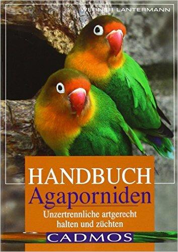 Handbuch Agaporniden Unzertrennliche artgerecht halten und züchten