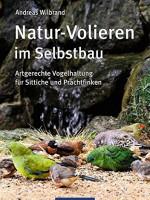 Natur-Volieren im Selbstbau: Artgerechte Vogelhaltung für Sittiche und Prachtfinken Gebundene Ausgabe – 11. August 2015 von Andreas Wilbrand (Autor)