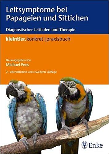 Leitsymptome bei Papageien und Sittichen: Diagnostischer Leitfaden und Therapie (kleintier konkret Praxisbuch) Taschenbuch – 24. November 2010 von Michael Pees (Autor)