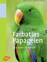 Farbatlas Papageien 351 Arten im Porträt von Matthias Reinschmidt
