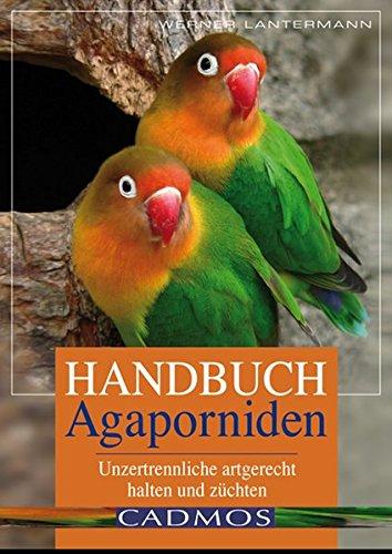 Handbuch Agaporniden- Unzertrennliche artgerecht halten und züchten