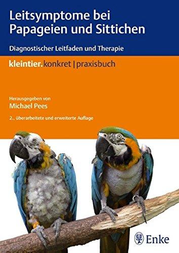 Leitsymptome bei Papageien und Sittichen- Diagnostischer Leitfaden und Therapie (Kleintier konkret) (Deutsch) Taschenbuch – 24. November 2010
