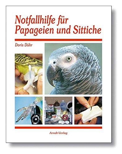 Notfallhilfe für Papageien und Sittiche- Richtiges Erkennen, Reagieren und Helfen (Deutsch) Gebundene Ausgabe – 1. Januar 2007