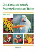 Obst, Gemüse und exotische Früchte für Papageien und Sittiche